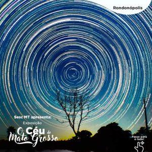 Abertura da Exposição: O Céu de Mato Grosso @ Sesc Rondonópolis