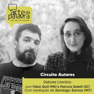 Arte da Palavra - Circuito de Autores - Debate literário com Fábio Quill (MS) e Patricia Galelli (SC) @ Live no Facebook/YouTube Sesc MT e Arte da Palavra