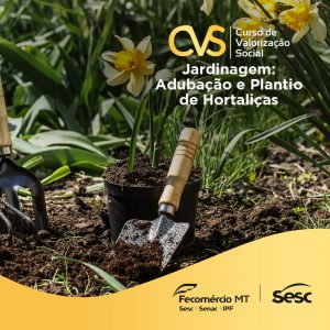 CURSO DE JARDINAGEM / ADUBAÇÃO E PLANTIO DE HORTALIÇAS- INSCRIÇÕES @ Sesc Cáceres